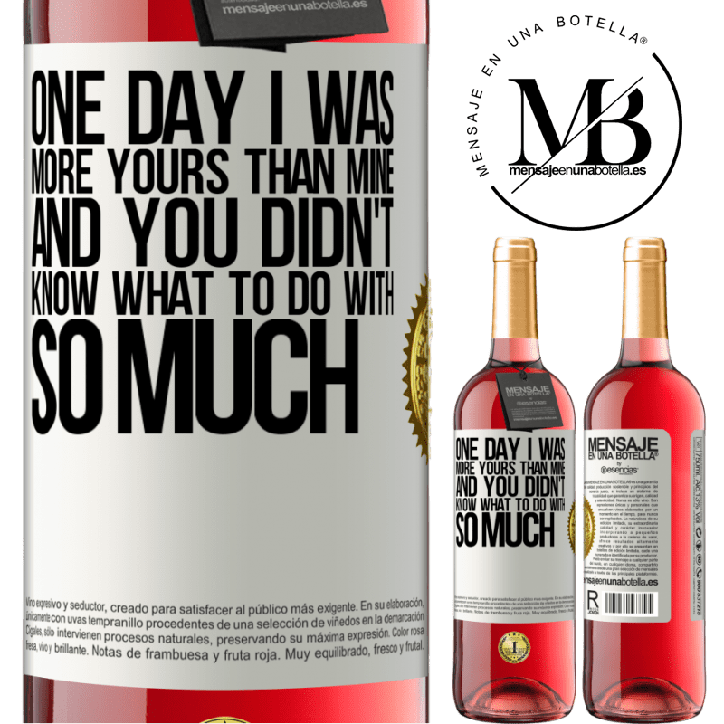 24,95 € Free Shipping | Rosé Wine ROSÉ Edition One day I was more yours than mine, and you didn't know what to do with so much White Label. Customizable label Young wine Harvest 2020 Tempranillo