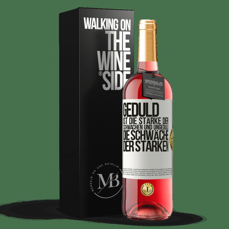 24,95 € Kostenloser Versand | Roséwein ROSÉ Ausgabe Geduld ist die Stärke der Schwachen und Ungeduld die Schwäche der Starken Weißes Etikett. Anpassbares Etikett Junger Wein Ernte 2020 Tempranillo