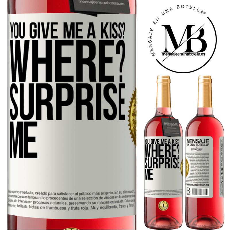 24,95 € Free Shipping   Rosé Wine ROSÉ Edition you give me a kiss? Where? Surprise me White Label. Customizable label Young wine Harvest 2020 Tempranillo
