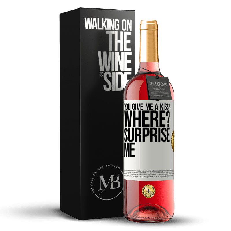 24,95 € Free Shipping | Rosé Wine ROSÉ Edition you give me a kiss? Where? Surprise me White Label. Customizable label Young wine Harvest 2020 Tempranillo