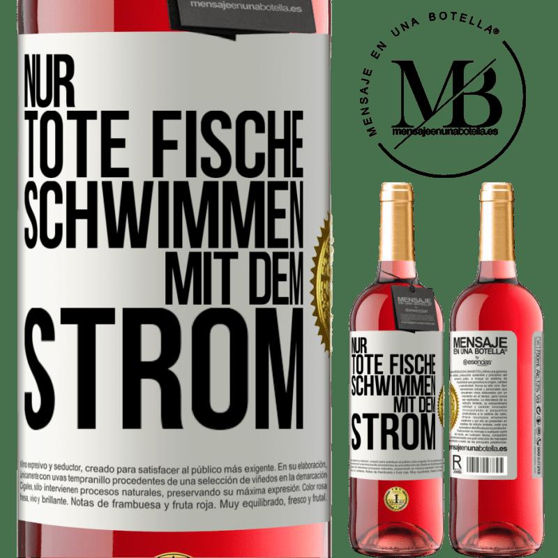 24,95 € Kostenloser Versand | Roséwein ROSÉ Ausgabe Nur tote Fische schwimmen mit Weißes Etikett. Anpassbares Etikett Junger Wein Ernte 2020 Tempranillo