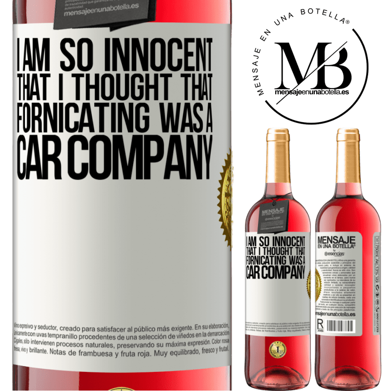 24,95 € Free Shipping   Rosé Wine ROSÉ Edition I am so innocent that I thought that fornicating was a car company White Label. Customizable label Young wine Harvest 2020 Tempranillo