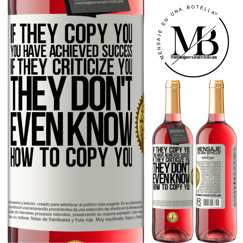 24,95 € Free Shipping | Rosé Wine ROSÉ Edition If they copy you, you have achieved success. If they criticize you, they don't even know how to copy you White Label. Customizable label Young wine Harvest 2020 Tempranillo