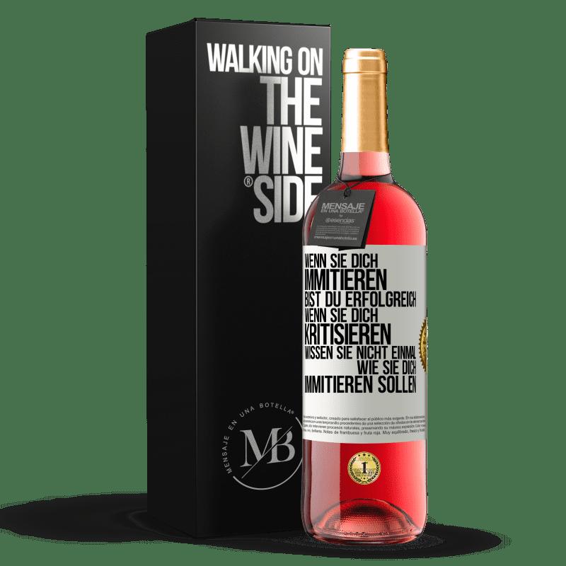 24,95 € Kostenloser Versand | Roséwein ROSÉ Ausgabe Wenn sie Sie kopieren, haben Sie Erfolg erzielt. Wenn sie dich kritisieren, wissen sie nicht einmal, wie sie dich kopieren Weißes Etikett. Anpassbares Etikett Junger Wein Ernte 2020 Tempranillo