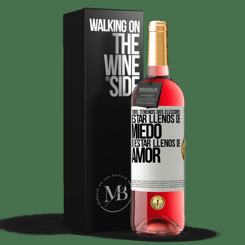 24,95 € Envoi gratuit   Vin rosé Édition ROSÉ Nous avons tous deux choix: être plein de peur ou plein d'amour Étiquette Blanche. Étiquette personnalisable Vin jeune Récolte 2020 Tempranillo