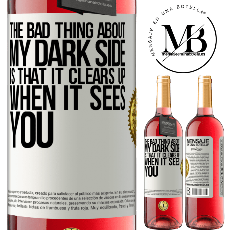 24,95 € Free Shipping   Rosé Wine ROSÉ Edition The bad thing about my dark side is that it clears up when it sees you White Label. Customizable label Young wine Harvest 2020 Tempranillo