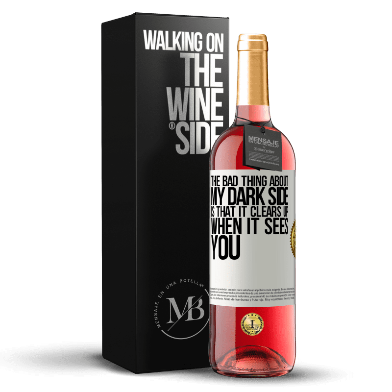 24,95 € Free Shipping | Rosé Wine ROSÉ Edition The bad thing about my dark side is that it clears up when it sees you White Label. Customizable label Young wine Harvest 2020 Tempranillo