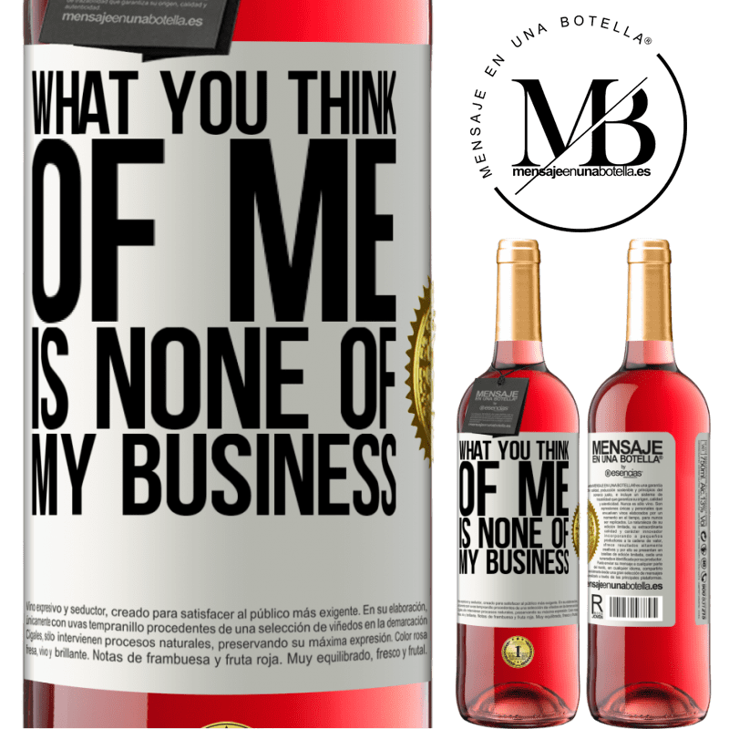 24,95 € Free Shipping   Rosé Wine ROSÉ Edition What you think of me is none of my business White Label. Customizable label Young wine Harvest 2020 Tempranillo