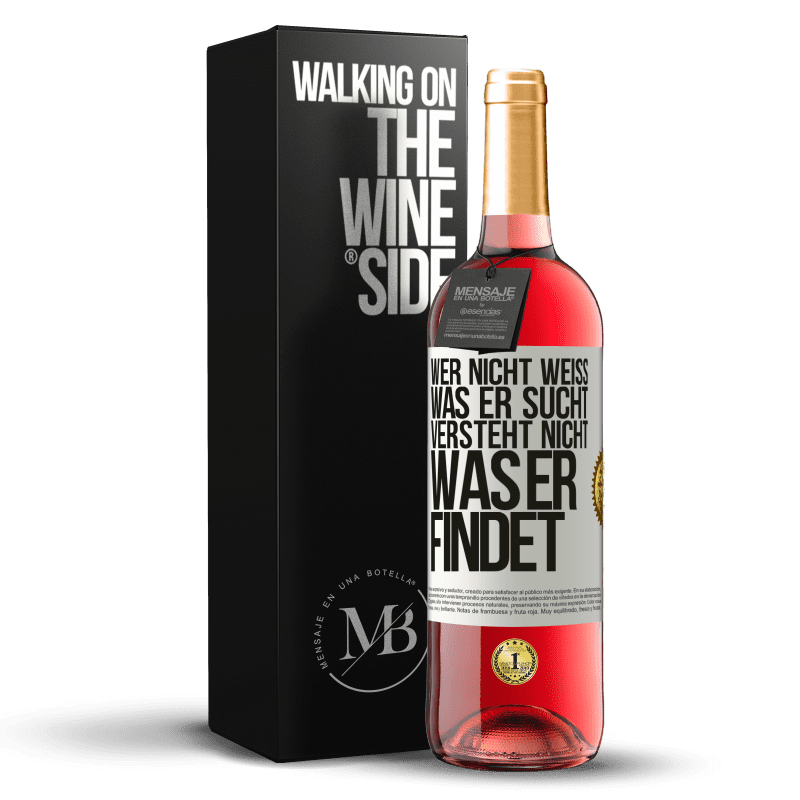 24,95 € Kostenloser Versand | Roséwein ROSÉ Ausgabe Wer nicht weiß, was er sucht, versteht nicht, was er findet Weißes Etikett. Anpassbares Etikett Junger Wein Ernte 2020 Tempranillo