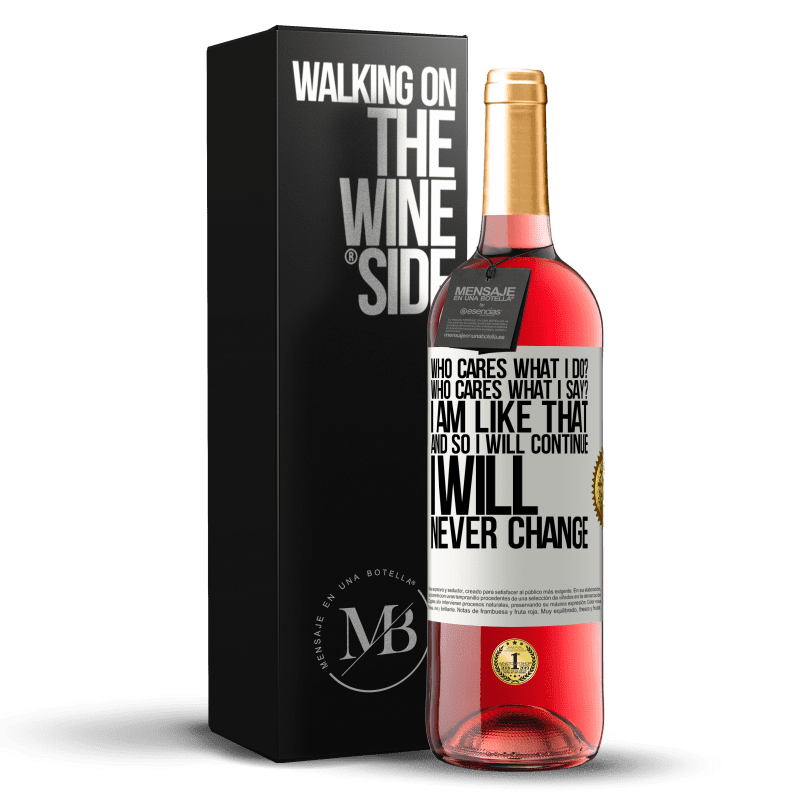 24,95 € Free Shipping   Rosé Wine ROSÉ Edition who cares what I do? Who cares what I say? I am like that, and so I will continue, I will never change White Label. Customizable label Young wine Harvest 2020 Tempranillo