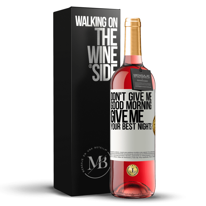24,95 € Free Shipping   Rosé Wine ROSÉ Edition Don't give me good morning, give me your best nights White Label. Customizable label Young wine Harvest 2020 Tempranillo