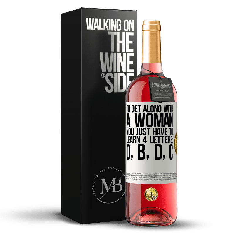 24,95 € Free Shipping | Rosé Wine ROSÉ Edition To get along with a woman, you just have to learn 4 letters: O, B, D, C White Label. Customizable label Young wine Harvest 2020 Tempranillo