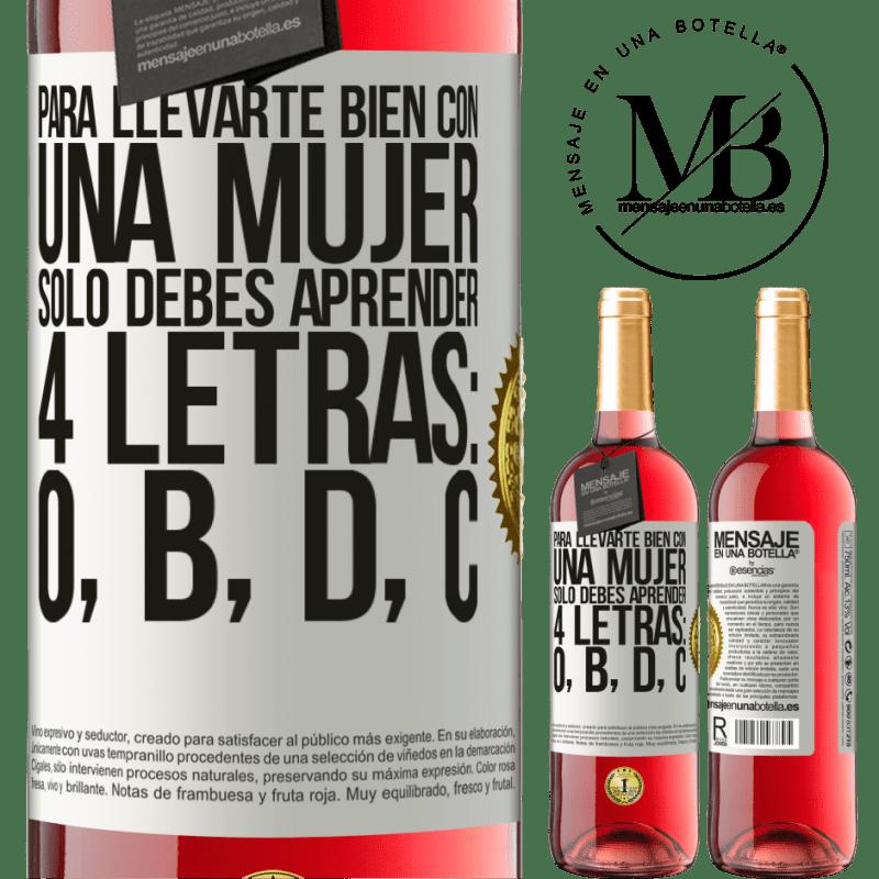 24,95 € Envoi gratuit   Vin rosé Édition ROSÉ Pour bien s'entendre avec une femme, il suffit d'apprendre 4 lettres: O, B, D, C Étiquette Blanche. Étiquette personnalisable Vin jeune Récolte 2020 Tempranillo