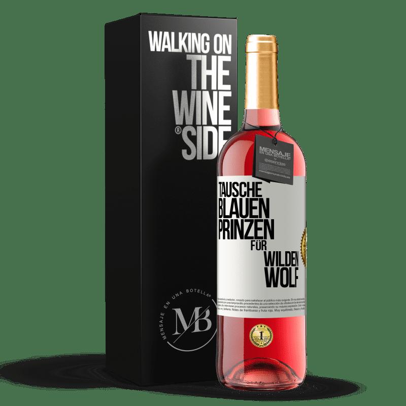 24,95 € Kostenloser Versand | Roséwein ROSÉ Ausgabe Ersetzen Sie den blauen Prinzen durch einen wilden Wolf Weißes Etikett. Anpassbares Etikett Junger Wein Ernte 2020 Tempranillo