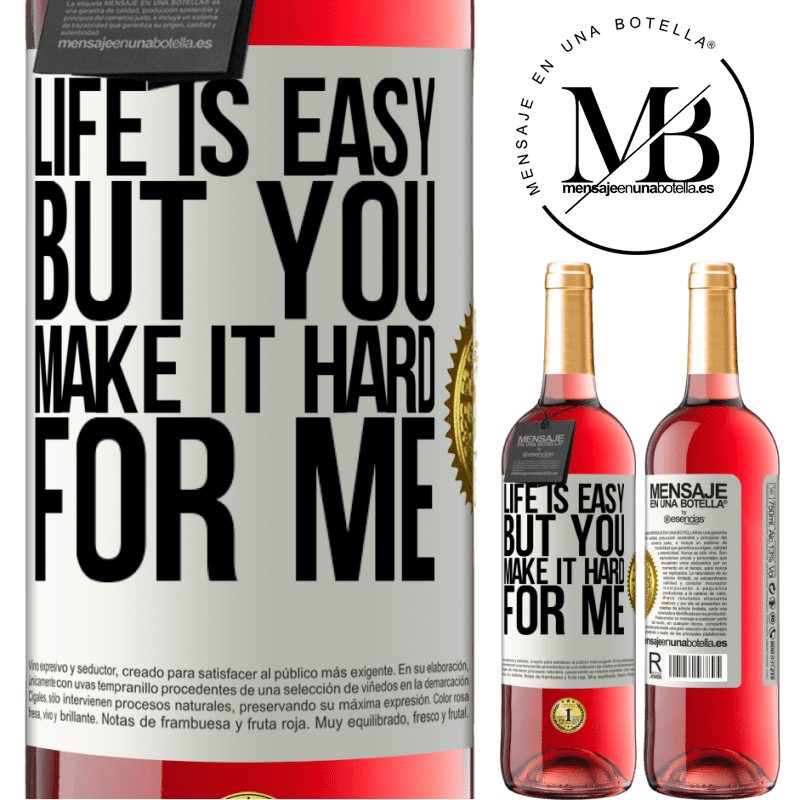 24,95 € Free Shipping   Rosé Wine ROSÉ Edition Life is easy, but you make it hard for me White Label. Customizable label Young wine Harvest 2020 Tempranillo