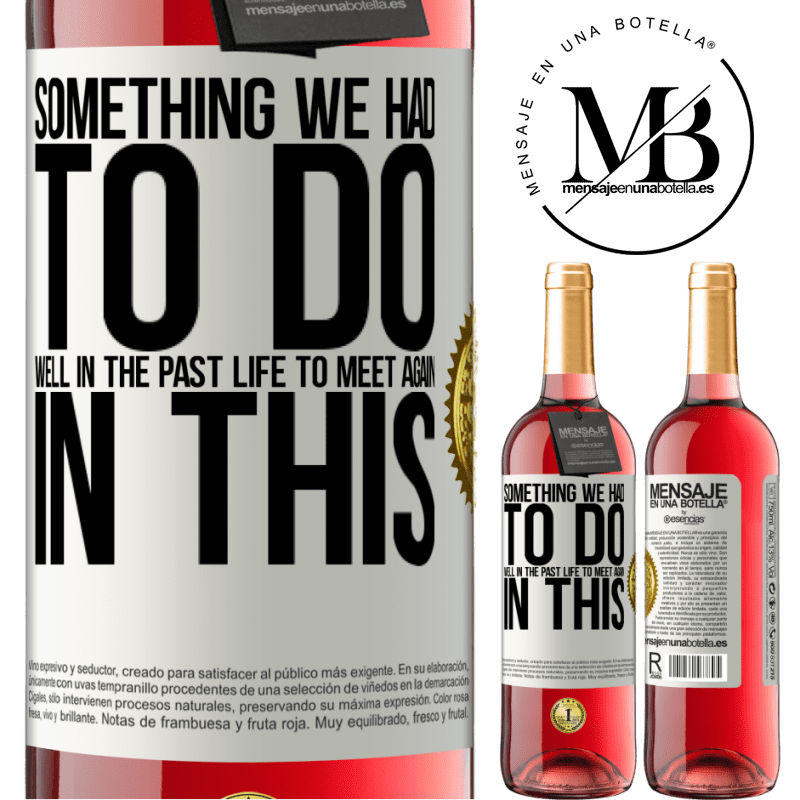 24,95 € Free Shipping | Rosé Wine ROSÉ Edition Something we had to do well in the next life to meet again in this White Label. Customizable label Young wine Harvest 2020 Tempranillo