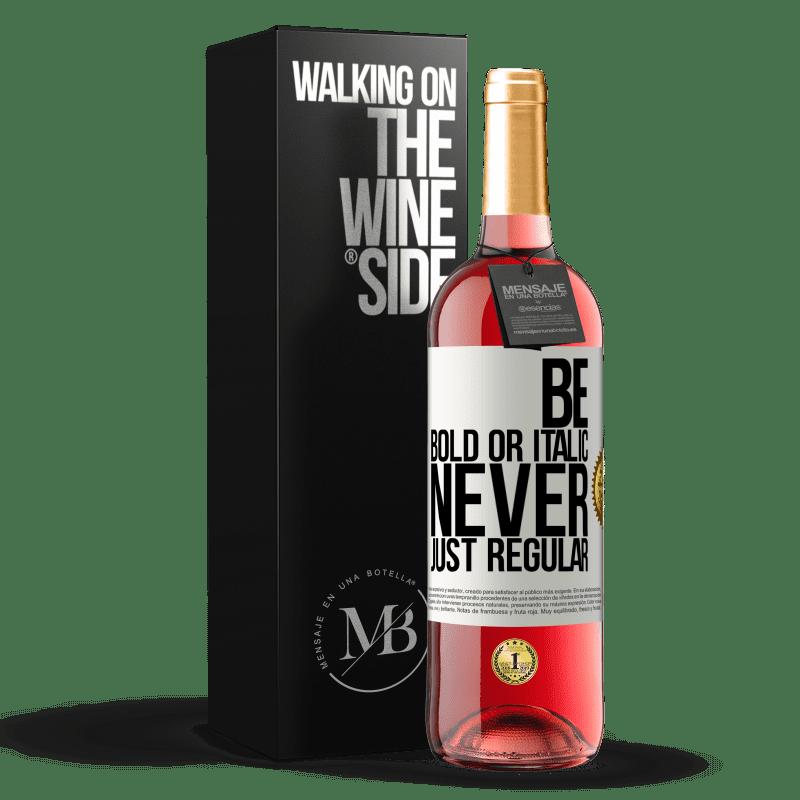 24,95 € Envoi gratuit | Vin rosé Édition ROSÉ Be bold or italic, never just regular Étiquette Blanche. Étiquette personnalisable Vin jeune Récolte 2020 Tempranillo
