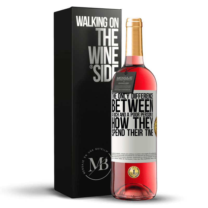 24,95 € Free Shipping | Rosé Wine ROSÉ Edition The only difference between a rich and a poor person is how they spend their time White Label. Customizable label Young wine Harvest 2020 Tempranillo
