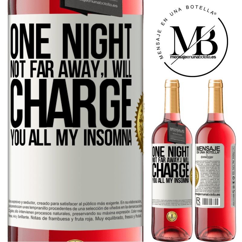 24,95 € Free Shipping | Rosé Wine ROSÉ Edition One night not far away, I will charge you all my insomnia White Label. Customizable label Young wine Harvest 2020 Tempranillo