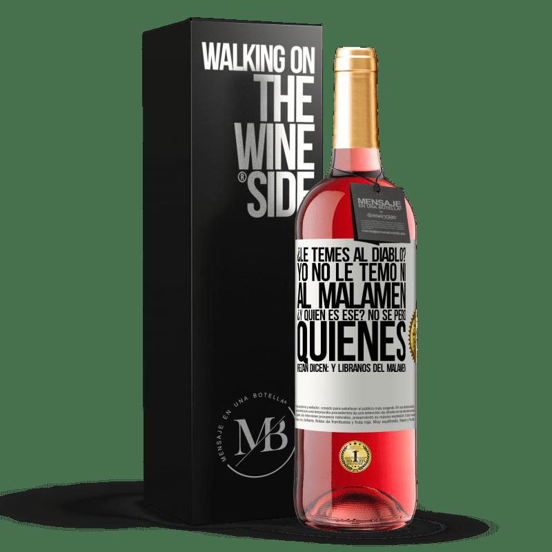 24,95 € Free Shipping   Rosé Wine ROSÉ Edition ¿Le temes al diablo? Yo no le temo ni al malamén ¿Y quién es ese? No sé, pero quienes rezan dicen: y líbranos del malamén White Label. Customizable label Young wine Harvest 2020 Tempranillo