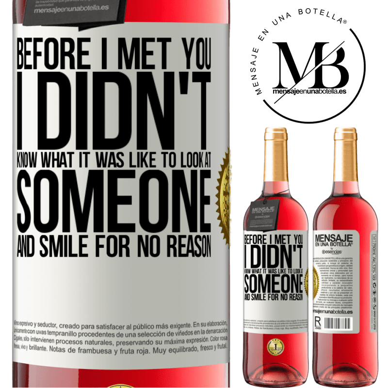 24,95 € Free Shipping | Rosé Wine ROSÉ Edition Before I met you, I didn't know what it was like to look at someone and smile for no reason White Label. Customizable label Young wine Harvest 2020 Tempranillo