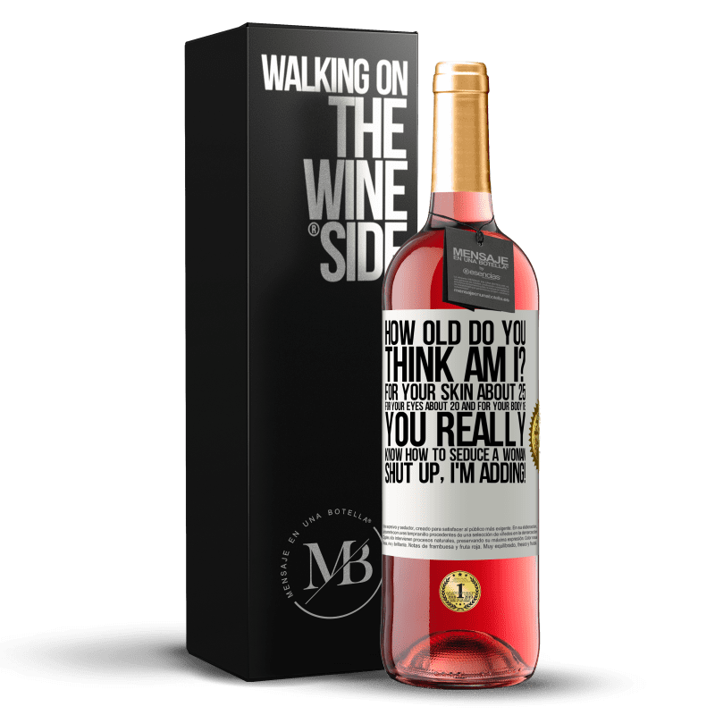 24,95 € Free Shipping | Rosé Wine ROSÉ Edition how old are you? For your skin about 25, for your eyes about 20 and for your body 18. You really know how to seduce a woman White Label. Customizable label Young wine Harvest 2020 Tempranillo