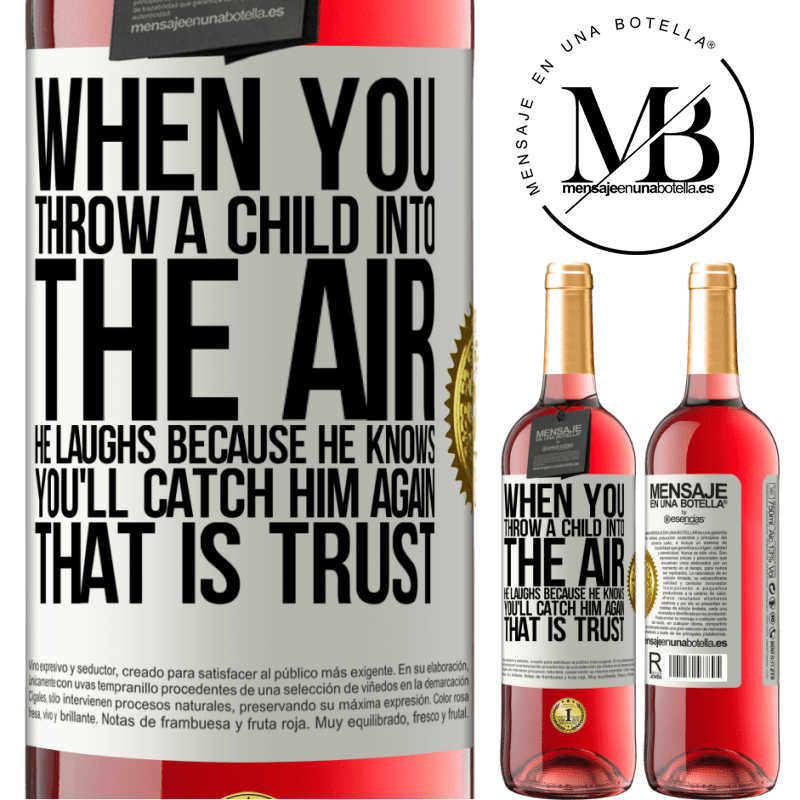 24,95 € Free Shipping | Rosé Wine ROSÉ Edition When you throw a child into the air, he laughs because he knows you'll catch him again. THAT IS TRUST White Label. Customizable label Young wine Harvest 2020 Tempranillo