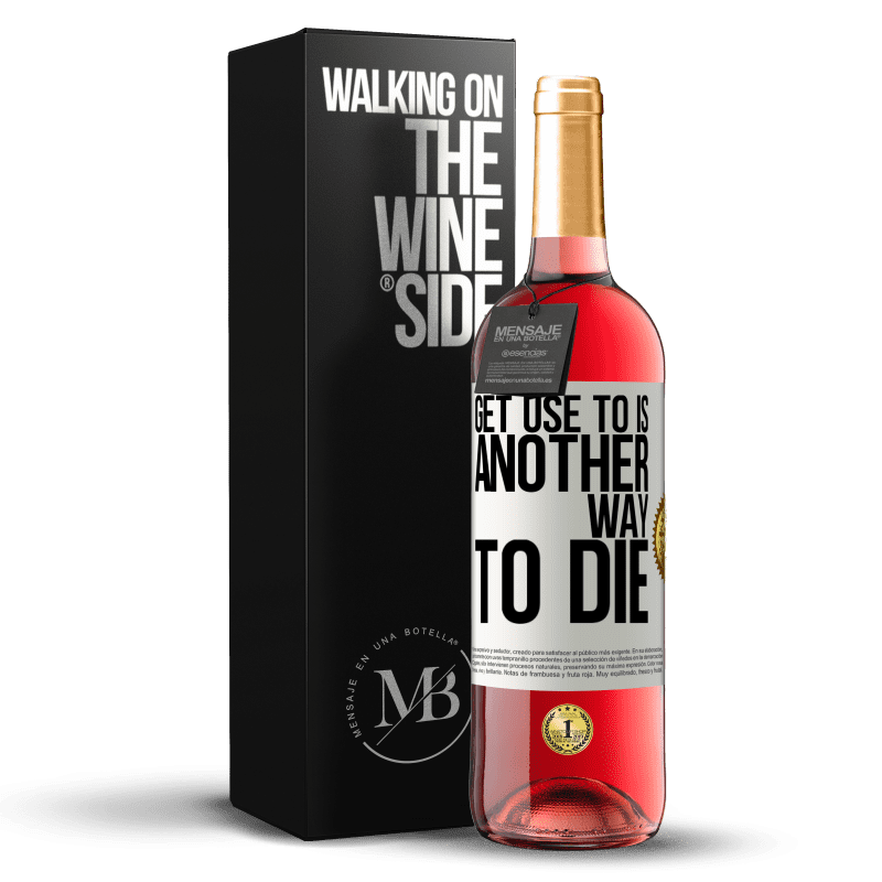 24,95 € Free Shipping | Rosé Wine ROSÉ Edition Get use to is another way to die White Label. Customizable label Young wine Harvest 2020 Tempranillo