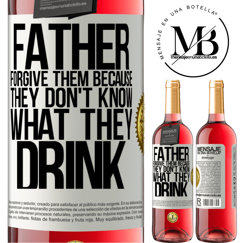 24,95 € Free Shipping   Rosé Wine ROSÉ Edition Father, forgive them, because they don't know what they drink White Label. Customizable label Young wine Harvest 2020 Tempranillo