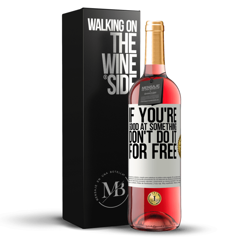 24,95 € Free Shipping | Rosé Wine ROSÉ Edition If you're good at something, don't do it for free White Label. Customizable label Young wine Harvest 2020 Tempranillo