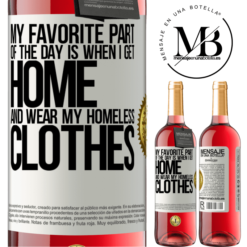 24,95 € Free Shipping | Rosé Wine ROSÉ Edition My favorite part of the day is when I get home and wear my homeless clothes White Label. Customizable label Young wine Harvest 2020 Tempranillo