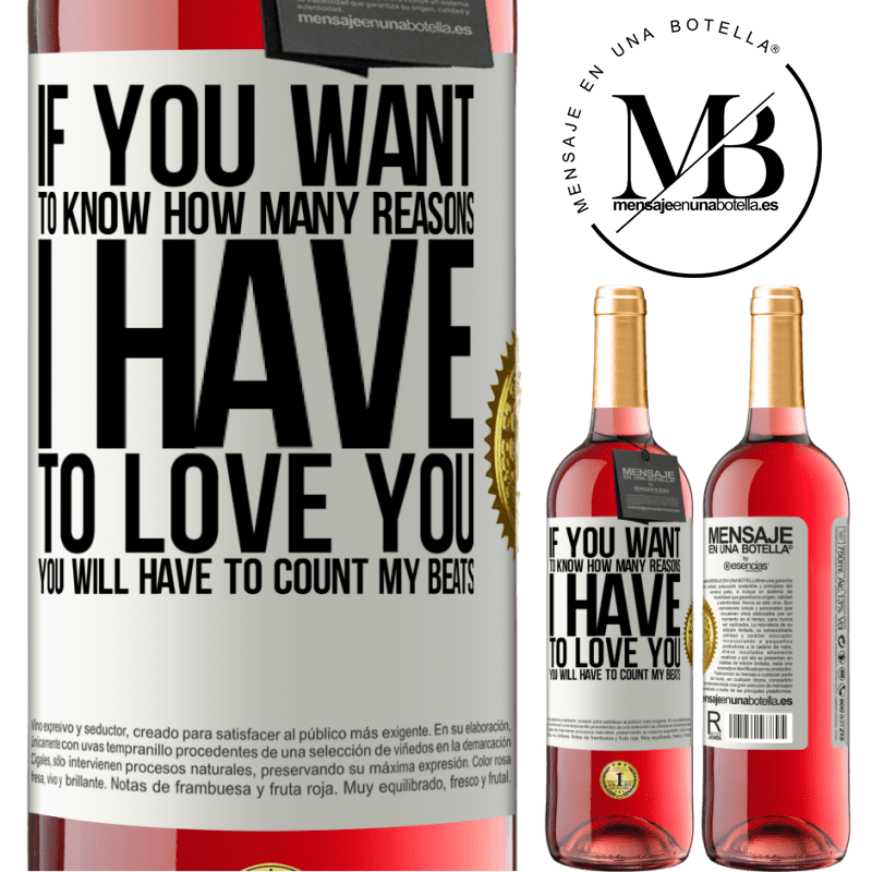 24,95 € Free Shipping   Rosé Wine ROSÉ Edition If you want to know how many reasons I have to love you, you will have to count my beats White Label. Customizable label Young wine Harvest 2020 Tempranillo