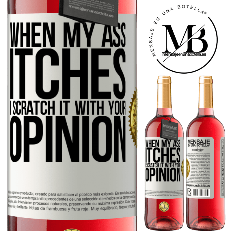 24,95 € Free Shipping   Rosé Wine ROSÉ Edition When my ass itches, I scratch it with your opinion White Label. Customizable label Young wine Harvest 2020 Tempranillo