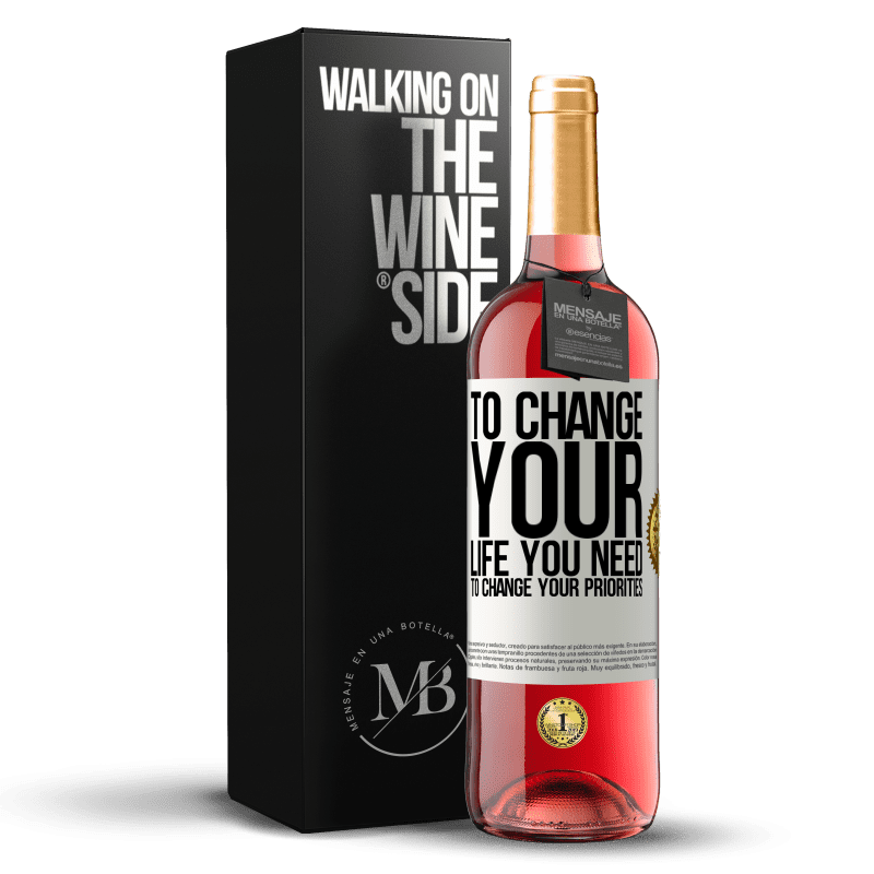24,95 € Free Shipping | Rosé Wine ROSÉ Edition To change your life you need to change your priorities White Label. Customizable label Young wine Harvest 2020 Tempranillo