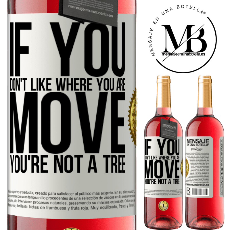 24,95 € Free Shipping | Rosé Wine ROSÉ Edition If you don't like where you are, move, you're not a tree White Label. Customizable label Young wine Harvest 2020 Tempranillo