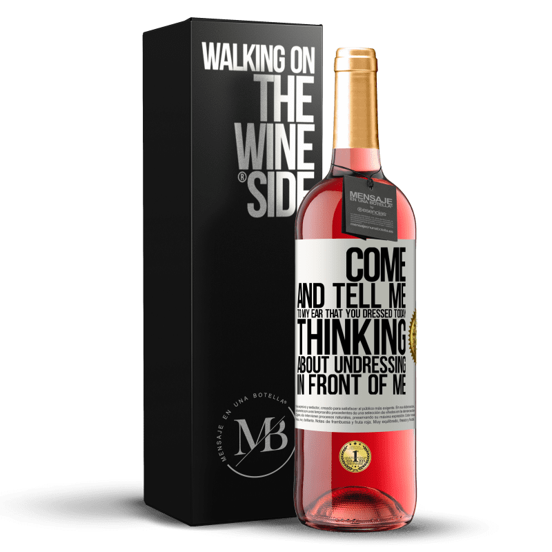 24,95 € Free Shipping | Rosé Wine ROSÉ Edition Come and tell me in your ear that you dressed today thinking about undressing in front of me White Label. Customizable label Young wine Harvest 2020 Tempranillo
