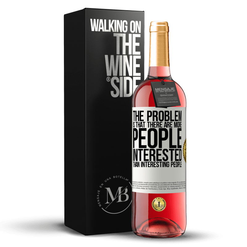 24,95 € Free Shipping   Rosé Wine ROSÉ Edition The problem is that there are more people interested than interesting people White Label. Customizable label Young wine Harvest 2020 Tempranillo