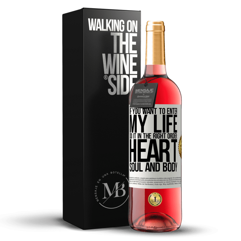 24,95 € Free Shipping | Rosé Wine ROSÉ Edition If you want to enter my life, do it in the right order: heart, soul and body White Label. Customizable label Young wine Harvest 2020 Tempranillo