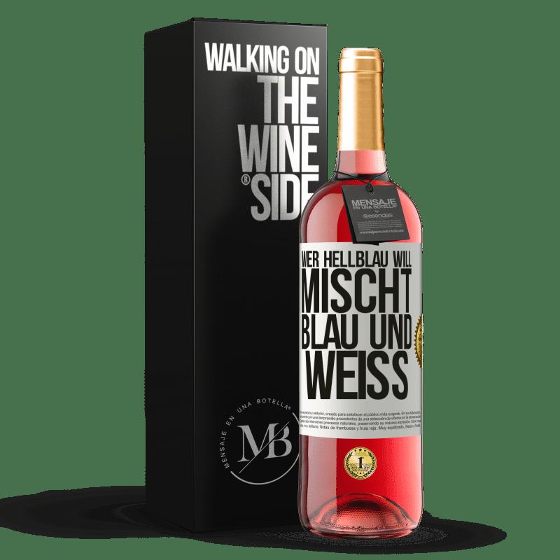 24,95 € Kostenloser Versand | Roséwein ROSÉ Ausgabe Wer hellblau will, mischt blau und weiß Weißes Etikett. Anpassbares Etikett Junger Wein Ernte 2020 Tempranillo