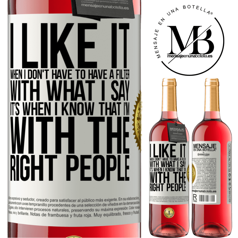 24,95 € Free Shipping | Rosé Wine ROSÉ Edition I like it when I don't have to have a filter with what I say. It's when I know that I'm with the right people White Label. Customizable label Young wine Harvest 2020 Tempranillo