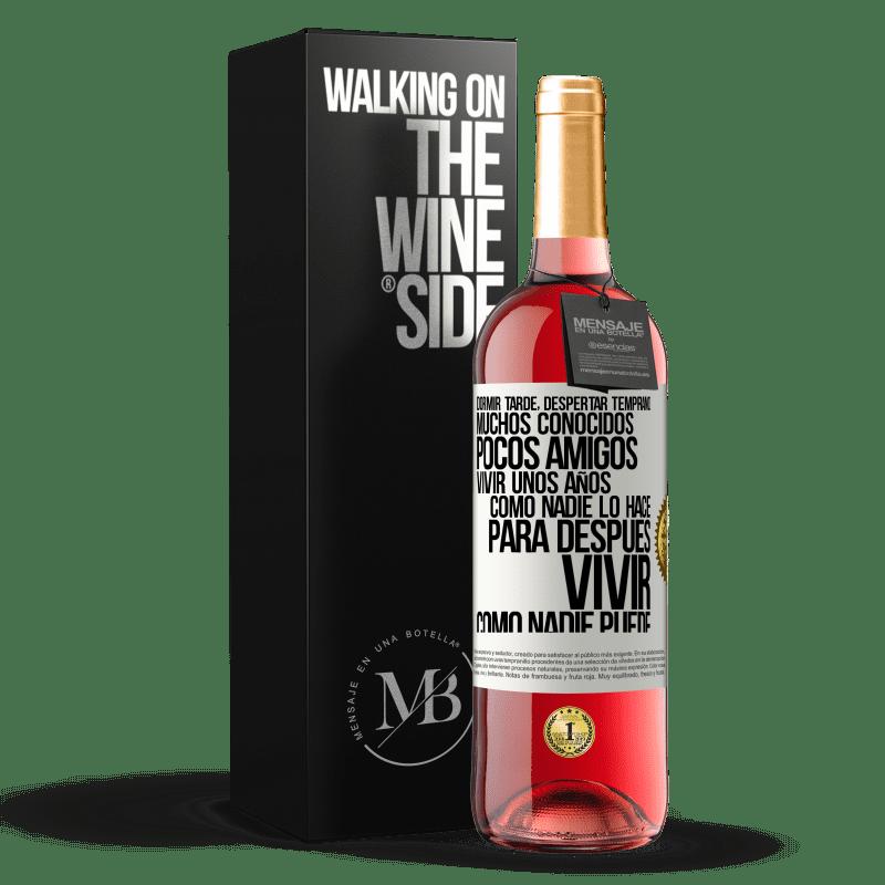 24,95 € Envoi gratuit | Vin rosé Édition ROSÉ Dormez tard, réveillez-vous tôt. Beaucoup de connaissances, peu d'amis. Vivez quelques années comme personne, puis vivez Étiquette Blanche. Étiquette personnalisable Vin jeune Récolte 2020 Tempranillo