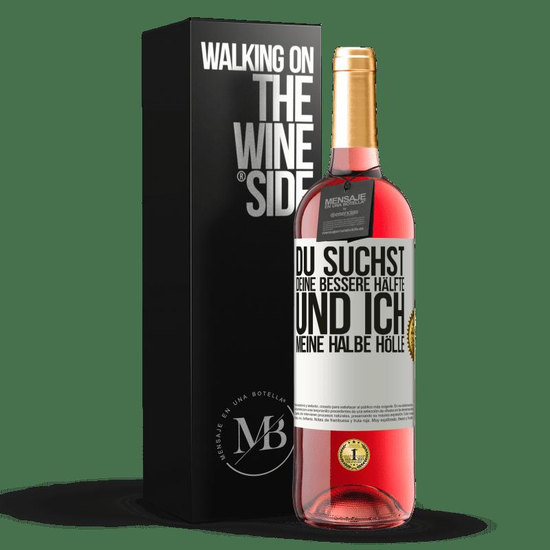 24,95 € Kostenloser Versand | Roséwein ROSÉ Ausgabe Du suchst deine bessere Hälfte und ich, meine halbe Hölle Weißes Etikett. Anpassbares Etikett Junger Wein Ernte 2020 Tempranillo
