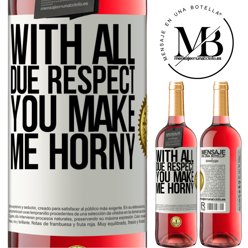 24,95 € Free Shipping | Rosé Wine ROSÉ Edition With all due respect, you make me horny White Label. Customizable label Young wine Harvest 2020 Tempranillo