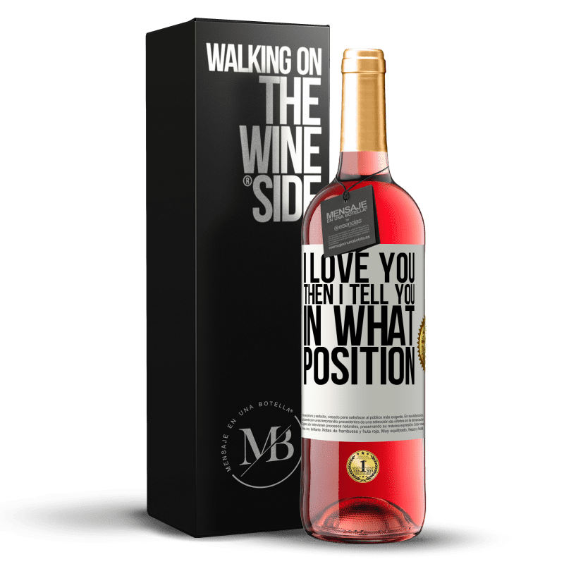 24,95 € Free Shipping | Rosé Wine ROSÉ Edition I love you Then I tell you in what position White Label. Customizable label Young wine Harvest 2020 Tempranillo