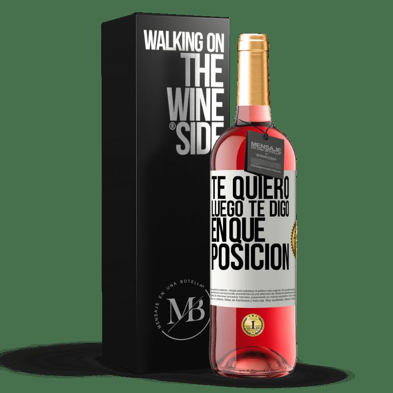 24,95 € Envoi gratuit   Vin rosé Édition ROSÉ Je t'aime. Alors je te dis dans quelle position Étiquette Blanche. Étiquette personnalisable Vin jeune Récolte 2020 Tempranillo