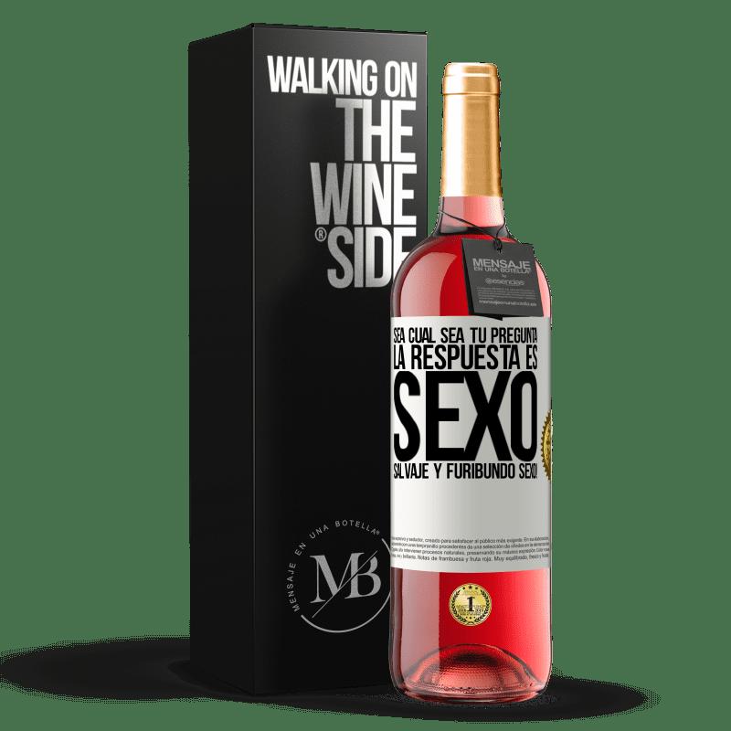 24,95 € Envoi gratuit   Vin rosé Édition ROSÉ Quelle que soit votre question, la réponse est le sexe. Sexe sauvage et furieux! Étiquette Blanche. Étiquette personnalisable Vin jeune Récolte 2020 Tempranillo