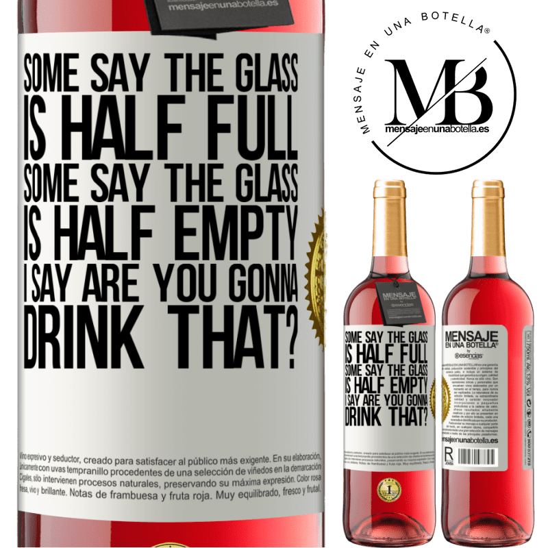 24,95 € Free Shipping   Rosé Wine ROSÉ Edition Some say the glass is half full, some say the glass is half empty. I say are you gonna drink that? White Label. Customizable label Young wine Harvest 2020 Tempranillo