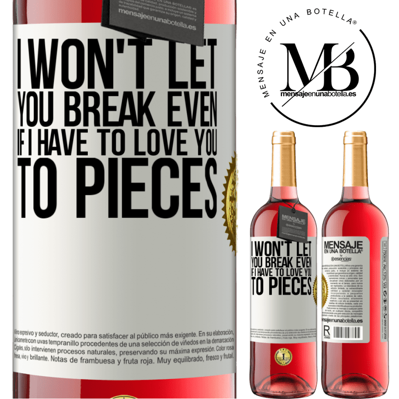 24,95 € Free Shipping | Rosé Wine ROSÉ Edition I won't let you break even if I have to love you to pieces White Label. Customizable label Young wine Harvest 2020 Tempranillo