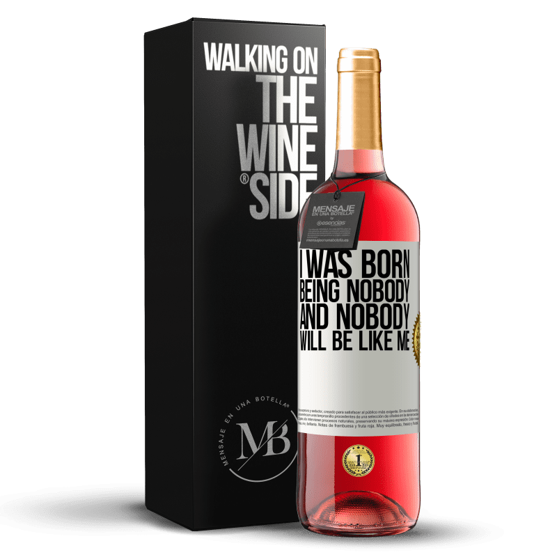 24,95 € Free Shipping   Rosé Wine ROSÉ Edition I was born being nobody. And nobody will be like me White Label. Customizable label Young wine Harvest 2020 Tempranillo