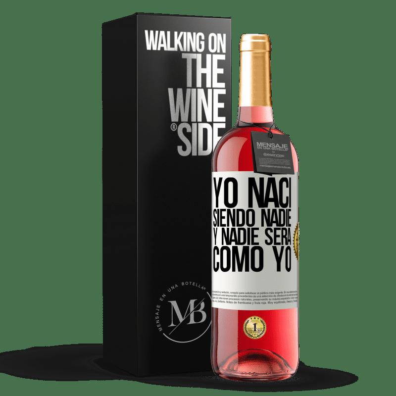 24,95 € Envoi gratuit | Vin rosé Édition ROSÉ Je suis né sans être personne. Et personne ne sera comme moi Étiquette Blanche. Étiquette personnalisable Vin jeune Récolte 2020 Tempranillo
